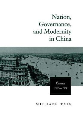 Nation, Governance, and Modernity in China: Canton, 1900-1927