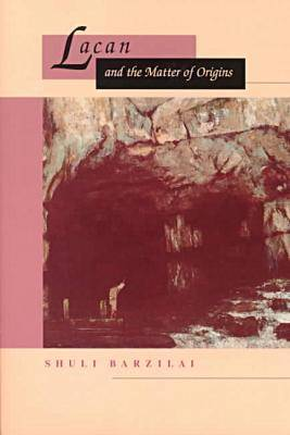 Lacan and the Matter of Origins