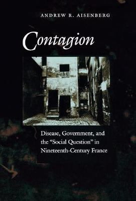 Contagion: Disease, Government, and the `Social Question' in Nineteenth-Century France