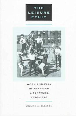The Leisure Ethic: Work and Play in American Literature, 1840-1940