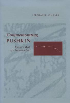 Commemorating Pushkin: Russia's Myth of a National Poet