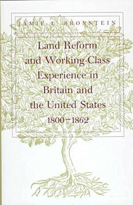 Land Reform and Working-Class Experience in Britain and the United States, 1800-1862