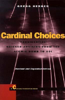 Cardinal Choices: Presidential Science Advising from the Atomic Bomb to SDI. Revised and Expanded Edition