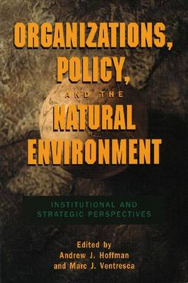 Organizations, Policy, and the Natural Environment: Institutional and Strategic Perspectives