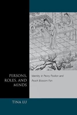 Persons, Roles, and Minds: Identity in <I>Peony Pavilion</I> and <I>Peach Blossom Fan</I>