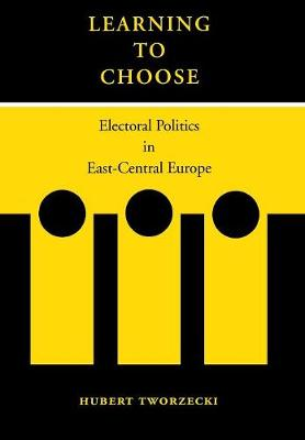 Learning to Choose: Electoral Politics in East-Central Europe