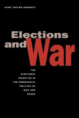 Elections and War: The Electoral Incentive in the Democratic Politics of War and Peace