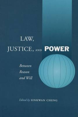 Law, Justice, and Power: Between Reason and Will