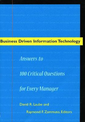 Business Driven Information Technology: Answers to 100 Critical Questions for Every Manager