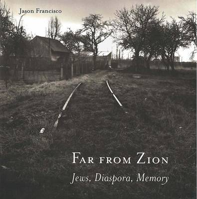 Far from Zion: Jews, Diaspora, Memory