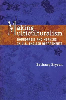 Making Multiculturalism: Boundaries and Meaning in U.S. English Departments