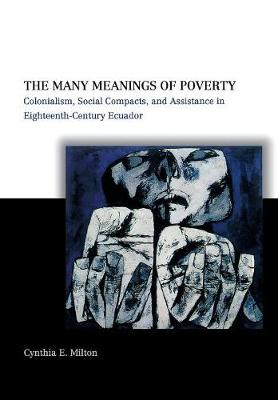 The Many Meanings of Poverty: Colonialism, Social Compacts, and Assistance in Eighteenth-Century Ecuador