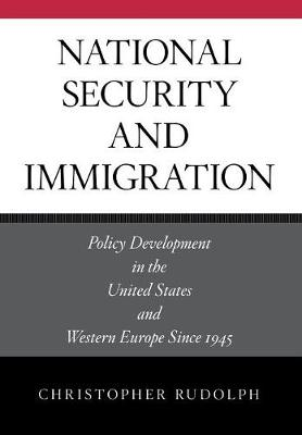 National Security and Immigration: Policy Development in the United States and Western Europe Since 1945