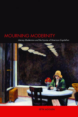 Mourning Modernity: Literary Modernism and the Injuries of American Capitalism