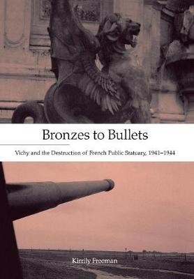 Bronzes to Bullets: Vichy and the Destruction of French Public Statuary, 1941-1944