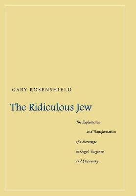 The Ridiculous Jew: The Exploitation and Transformation of a Stereotype in Gogol, Turgenev, and Dostoevsky