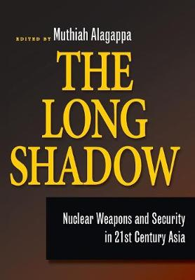 The Long Shadow: Nuclear Weapons and Security in 21st Century Asia