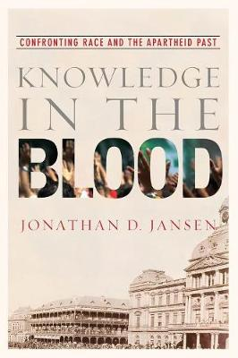 Knowledge in the Blood: Confronting Race and the Apartheid Past