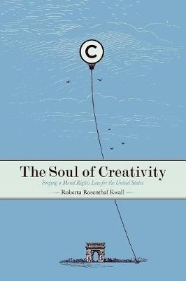 The Soul of Creativity: Forging a Moral Rights Law for the United States