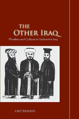 The Other Iraq: Pluralism and Culture in Hashemite Iraq
