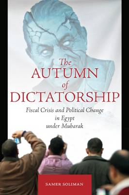 The Autumn of Dictatorship: Fiscal Crisis and Political Change in Egypt under Mubarak