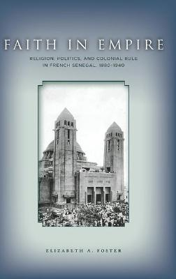 Faith in Empire: Religion, Politics, and Colonial Rule in French Senegal, 1880-1940