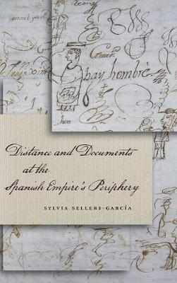 Distance and Documents at the Spanish Empire's Periphery