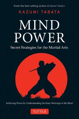 Mind Power: Secret Strategies for the Martial Arts (Achieving Power by Understanding the Inner Workings of the Mind)