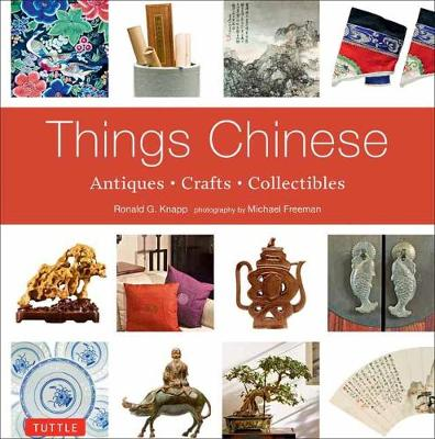Things Chinese: Antiques, Crafts and Collectibles