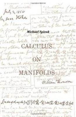 Calculus On Manifolds: A Modern Approach To Classical Theorems Of Advanced Calculus
