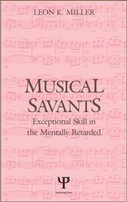 Musical Savants: Exceptional Skill in the Mentally Retarded