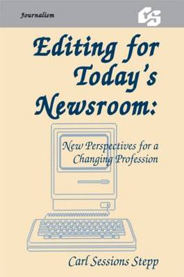 Editing for Today's Newsroom: New Perspectives for a Changing Profession