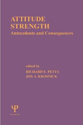 Attitude Strength: Antecedents and Consequences