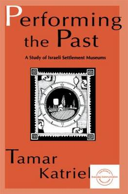 Performing the Past: A Study of Israeli Settlement Museums