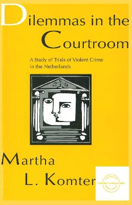 Dilemmas in the Courtroom: A Study of Trials of Violent Crime in the Netherlands