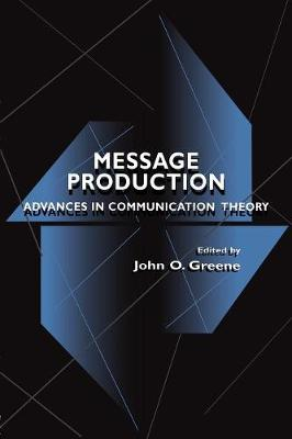 Message Production: Advances in Communication Theory