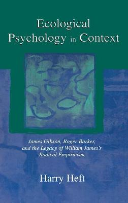 Ecological Psychology in Context: James Gibson, Roger Barker, and the Legacy of William James's Radical Empiricism