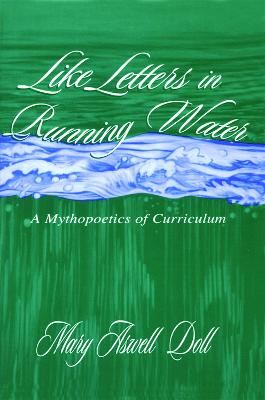 Like Letters in Running Water: A Mythopoetics of Curriculum