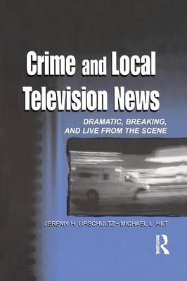 Crime and Local Television News: Dramatic, Breaking, and Live From the Scene
