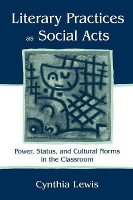 Literary Practices as Social Acts: Power, Status and Cultural Norms in the Classroom