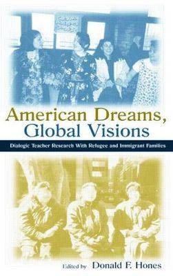 American Dreams, Global Visions: Dialogic Teacher Research with Refugee and Immigrant Families