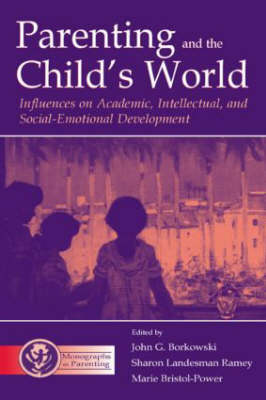 Parenting and the Child's World: Influences on Academic, Intellectual, and Social-emotional Development