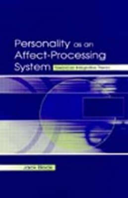 Personality as an Affect-Processing System: Toward an Integrative Theory