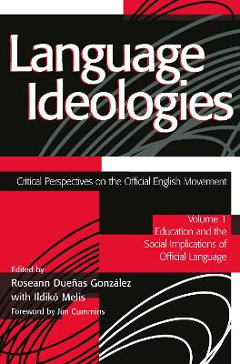 Language Ideologies: Critical Perspectives on the Official English Movement: Volume I: Education and the Social Implications of Official Language