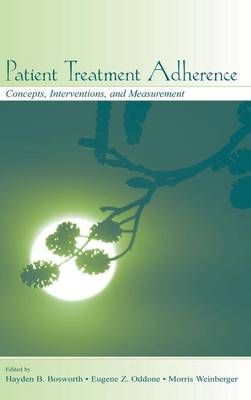 Patient Treatment Adherence: Concepts, Interventions, and Measurement