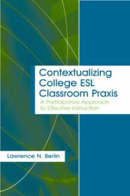 Contextualizing College ESL Classroom Praxis: A Participatory Approach to Effective Instruction
