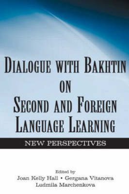 Dialogue With Bakhtin on Second and Foreign Language Learning: New Perspectives
