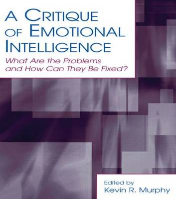 A Critique of Emotional Intelligence: What are the Problems and How Can They be Fixed?