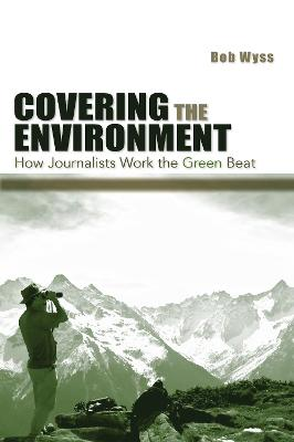 Covering the Environment: How Journalists Work the Green Beat