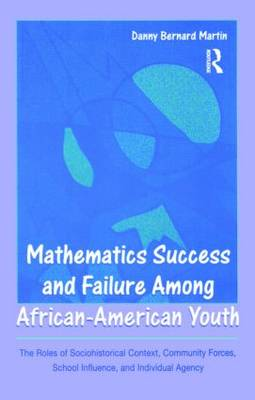 Mathematics Success and Failure Among African-American Youth: The Roles of Sociohistorical Context, Community Forces, School Influence, and Individual Agency